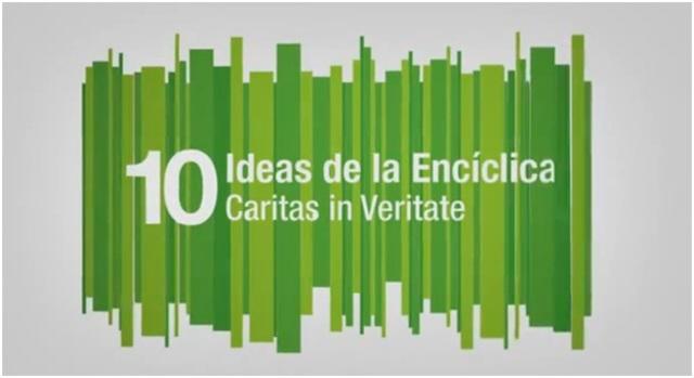 10 ideas fundamentales de la Carta Encíclica 'Caritas in Veritate' VIDEO