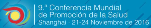 IX Conferencia Mundial de Promoción de la Salud - Shanghai 21 al 24 de noviembre de 2016