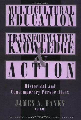 James Bank's book, Multicultural Education: Transformative Knowledge and Action,  published