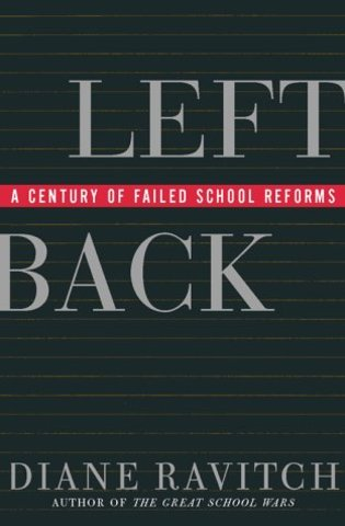 Diane Ravitch's book: Left Back: A century of Failed School Reforms