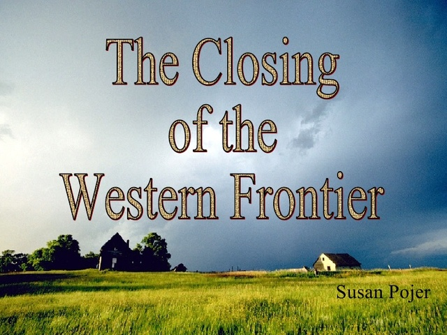 """""""Closing of the Western Frontier"""""""