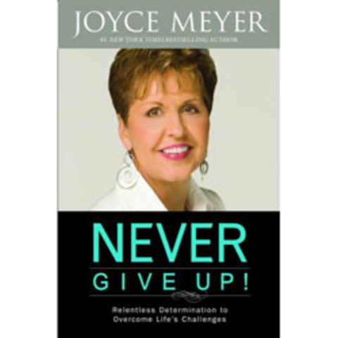 Never Give Up: Relentless Determination to Overcome Life's Challenges