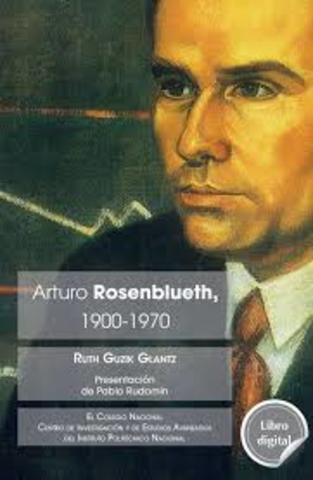 ARTURO ROSENBLUETH ( 1900-1970)
