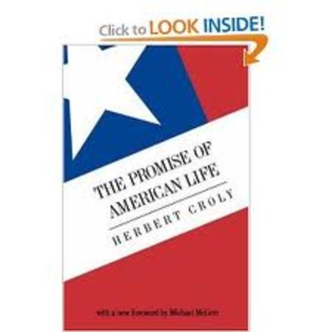 """Herbert Croly's """"The Promise of American Life"""