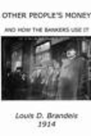 """Louis D Brandeis's """"Other People's Money and How the Banker's Use It"""""""