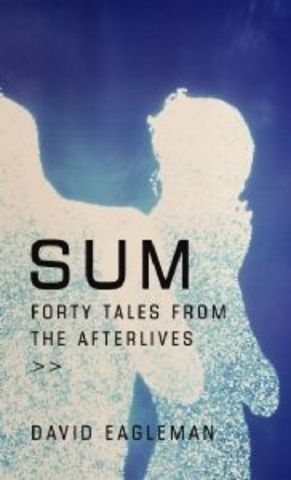 Sum: Forty Tales of the Afterlives by David Eagleman