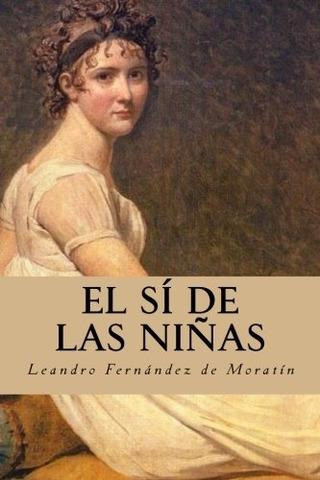EL SÍ DE LAS NIÑAS (Leandro Fernández de Moratín)