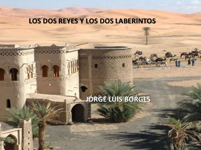 LOS DOS REYES Y LOS DOS LABERINTOS, Jorge Luis Borges