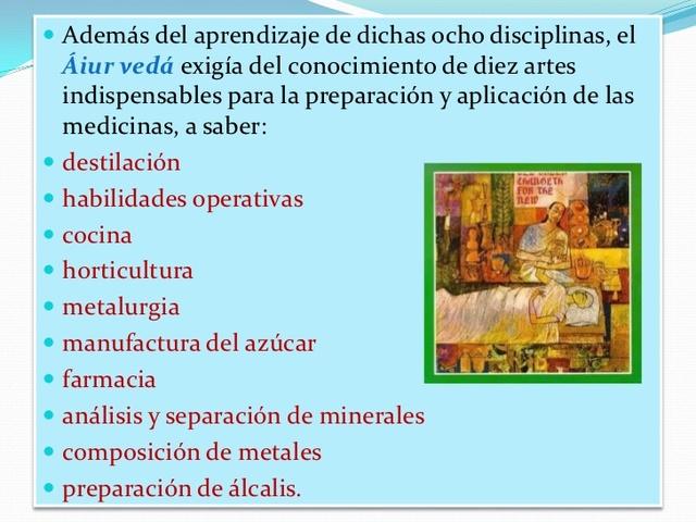 el Áiur vedá exigía el conocimiento de diez artes indispensables para la preparación y aplicación de las medicinas, a saber: