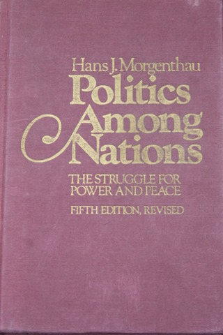Hans Morgenthau: Politics among Nations: The Struggle for Power and Peace