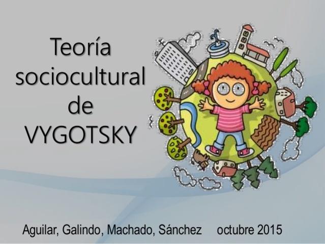 La Teoría Sociocultural del Desarrollo Cognitivo.