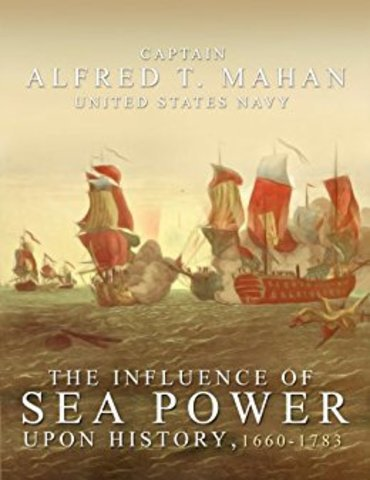 """Alfred Mahan's """"The Influence of Sea Power Upon History"""""""