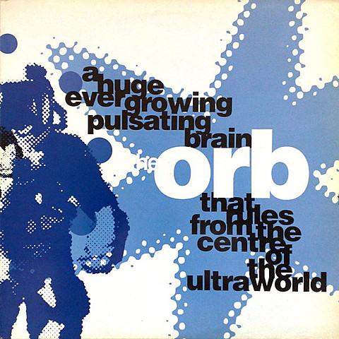 The Orb - A Huge Ever Growing Pulsating Brain That Rules From The Centre Of The Ultraworld