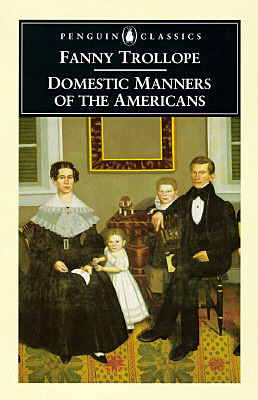 English author Frances Trollope ruffles transatlantic feathers with her Domestic Manners of the Americans, based on a 3-year stay