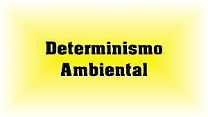Principio epistemológico: determinismo ambiental.