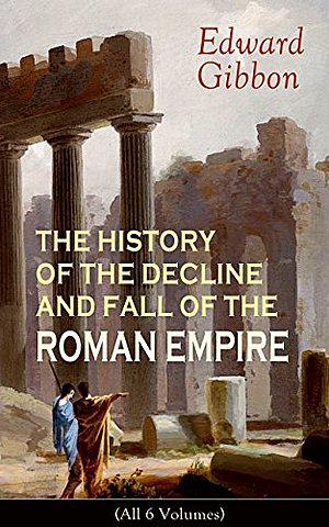The Decline and Fall of the Roman Empire.