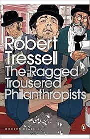Ragged Trousered Philanthropists .