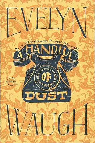 A Handful of Dust Evelyn Waugh.