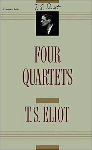 Eliot's Four Quartets.