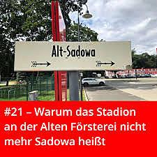#21 – Warum das Stadion an der Alten Försterei nicht mehr Sadowa heißt