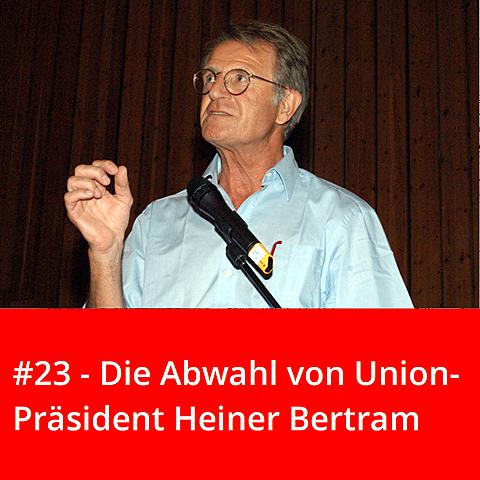 #23 – Die Abwahl von Union-Präsident Heiner Bertram