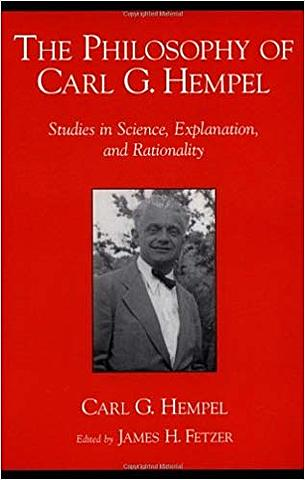 The Philosophy of Carl G. Hempel: Studies in Science, Explanation, and Rationality