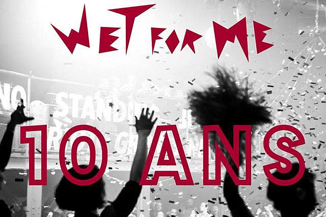 10 ans de la Wet For Me