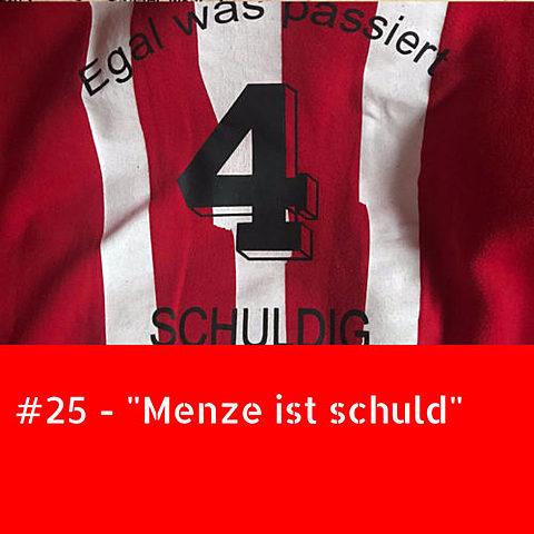"""#25 – """"Menze ist schuld"""""""