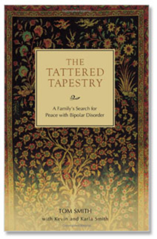 Published:  The Tattered Tapestry, A Family's Search for Peace with Bipolar Disorder