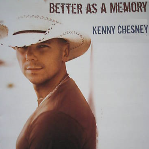 Better As A Memory by: Kenny Chesney