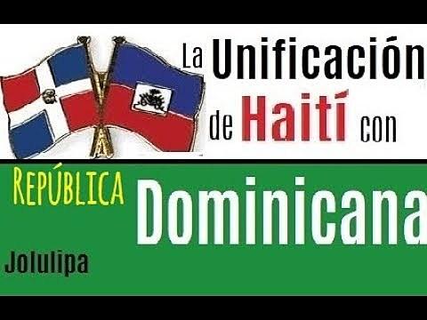 Unificar la isla con Haití.