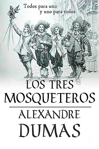 """""""Los tres mosqueteros"""";  Alejandro Dumas"""