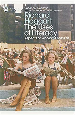 The Uses of Literacy: Aspects of Working-Class Life with Special References to Publications and Entertainments- Richard Hoggart
