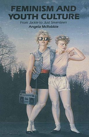 Feminism and Youth Culture- Angela McRobbie