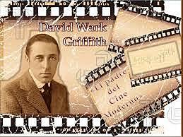 David W. Griffith - Padre del cine moderno