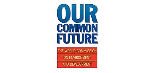 """Informe de la Comisión Mundial del Medio Ambiente """"Nuestro futuro Común"""""""