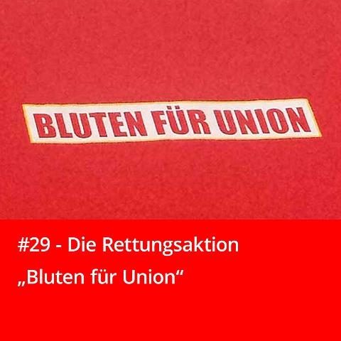 """#29 – Die Rettungsaktion """"Bluten für Union"""""""