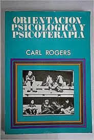 Orientación psicológica y psicoterapia de C. Rogers