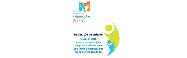 Declaração de Incheon: Educação 2030: Rumo a uma Educação de Qualidade Inclusiva e Equitativa e à Educação ao Longo da Vida para Todos