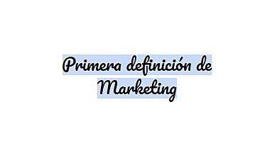 Primera definición formal del marketing.