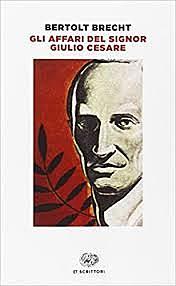 Gli affari del signor Giulio Cesare / Bertolt Brecht. (D, 1937-1939 ; autore premiato) - OPAC 10 copie