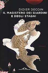 Il magistero dei giardini e degli stagni / Didier Decoin (F, 2017 ; autore premiato) - OPAC 4 copie