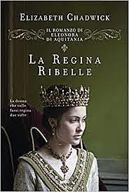 La regina ribelle / Elizabeth Chadwick (GB, 2013) - OPAC 12 copie