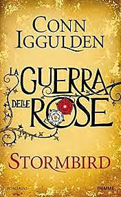 La guerra delle rose. Stormbird / Conn Iggulden (GB, 2013) - OPAC 8 copie