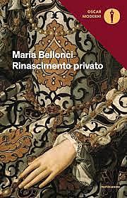 Rinascimento Privato / Maria Bellonci (I, 1985 ; autrice premiata) - OPAC 11 copie
