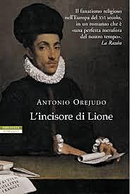 L'incisore di Lione / Antonio Orejudo (E, 2005) - OPAC 2 copie