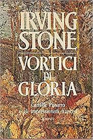 Vortici di gloria / Irving Stone (USA, 1985) - OPAC 4 copie