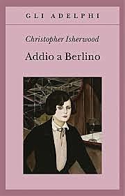 Addio a Berlino / Christopher Isherwood (GB, 1939 ; Film 1955, 1972) - OPAC 7 copie