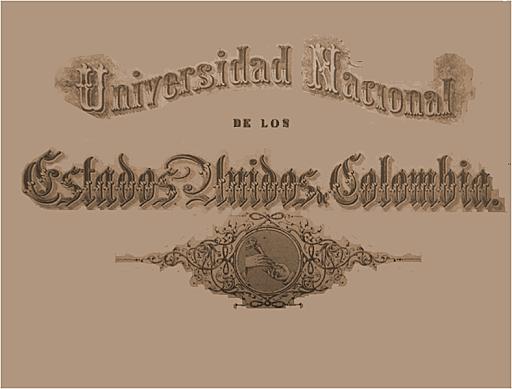La Universidad Nacional de los Estados Unidos de Colombia.