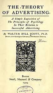 """W.D Scott (Universidad The North Western).publica """" Teoria of Advertining"""" y propone usar conceptos psicologicos."""